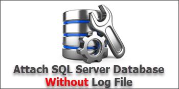 Attach SQL Server Database Without Log File