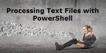 Processing text files with PowerShell