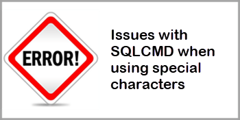 Issues with SQLCMD when using special characters