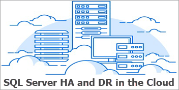 SQL Server High Availability and Disaster Recovery in the Cloud