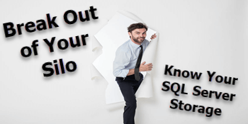 Break Out of Your Silo - Know Your SQL Server Storage!
