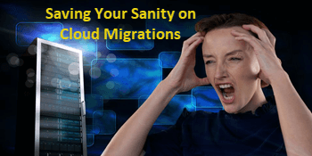 Saving Your Sanity - The 3 Essential Tasks to a Successful Cloud Migration