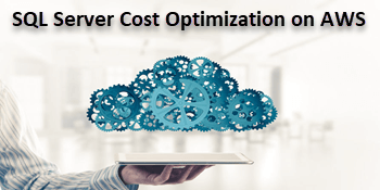 The Case for Cloud: SQL Server Cost Optimization on AWS EC2