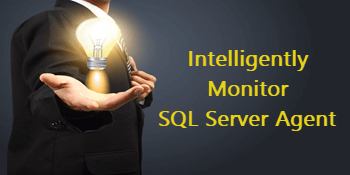 Intelligently Monitor SQL Server Agent