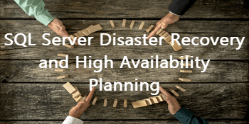 SQL Server Architecture Options for Disaster Recovery and High Availability