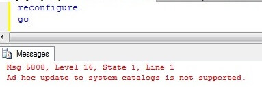 Run Reconfigure and get the Msg 5808, Level 16, State 1, Line 1 Ad hoc update to system catalogs is not supported error