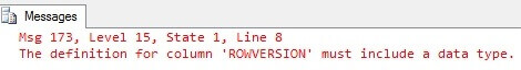 Error - The definition for column ROWVERSION must include a data type.