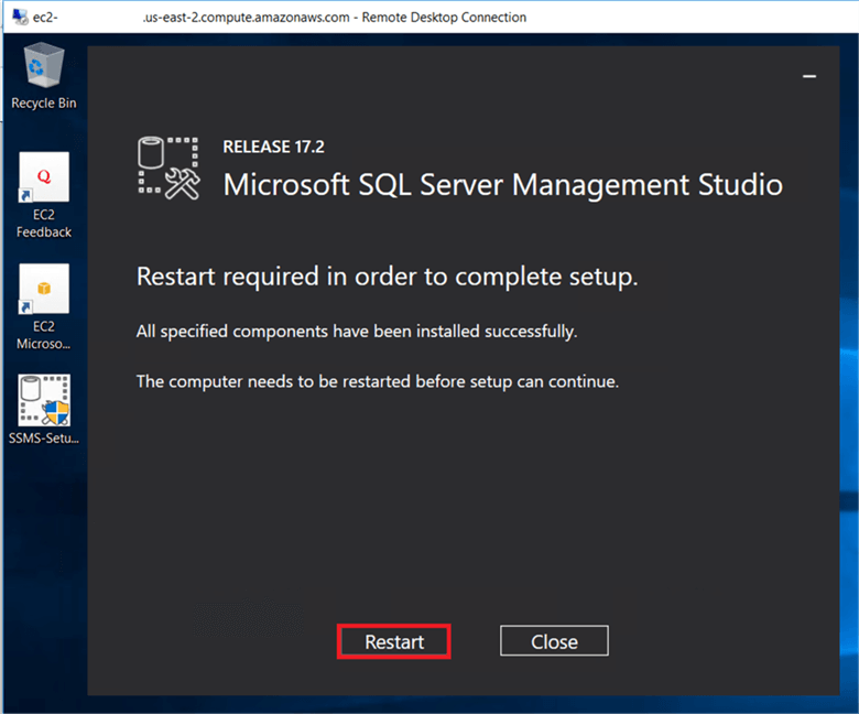 On the Microsoft SQL server Management Studio dialog box, after SSMS installation successfully completed click on Restart to complete the setup. (It will restart the server). - Description: On the Microsoft SQL server Management Studio dialog box, after SSMS installation successfully completed click on Restart to complete the setup. (It will restart the server).
