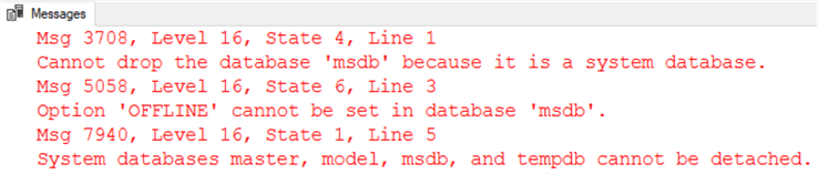 The output of running the 3 commands above includes a trio of errors indicating that MSDB is not allowed to be dropped, taken offline, nor detached.